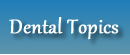 Dental Topics